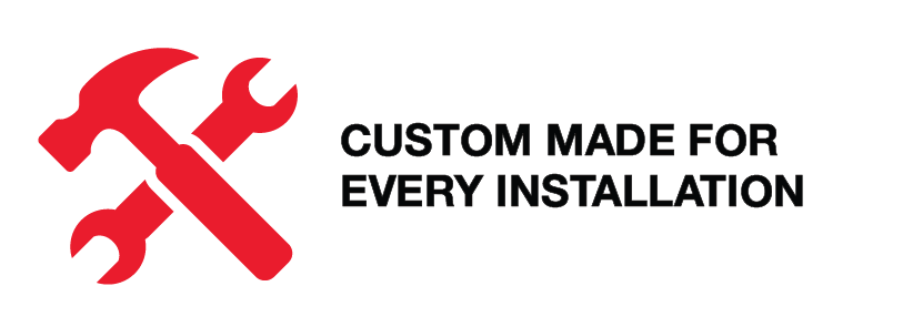 Custom Made for every installation